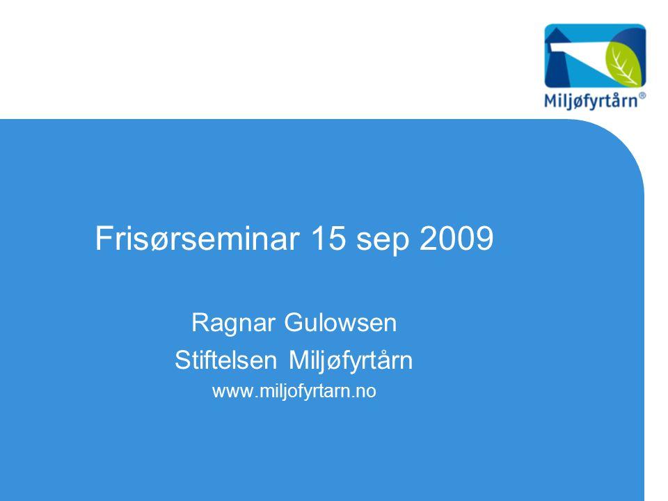 Frisørseminar 15 sep 2009 Ragnar Gulowsen Stiftelsen Miljøfyrtårn www.miljofyrtarn.no