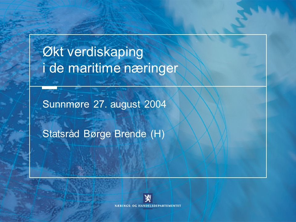 Økt verdiskaping i de maritime næringer Sunnmøre 27. august 2004 Statsråd Børge Brende (H)