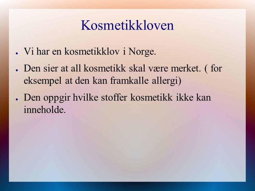 Kosmetikkloven ● Vi har en kosmetikklov i Norge. ● Den sier at all kosmetikk skal være merket.
