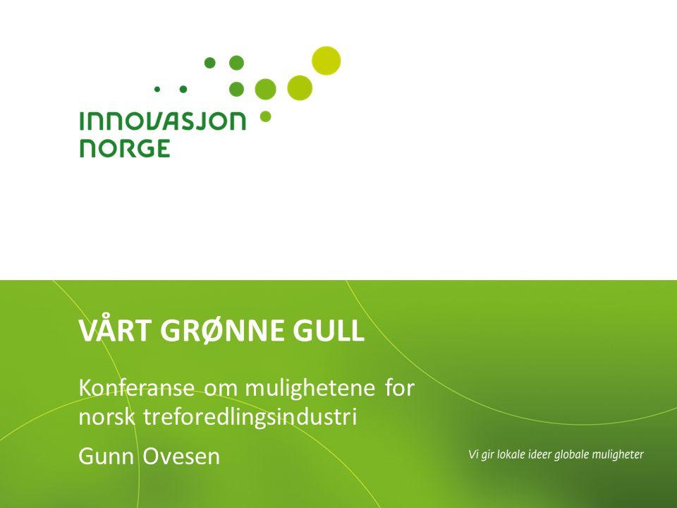 VÅRT GRØNNE GULL Konferanse om mulighetene for norsk treforedlingsindustri Gunn Ovesen