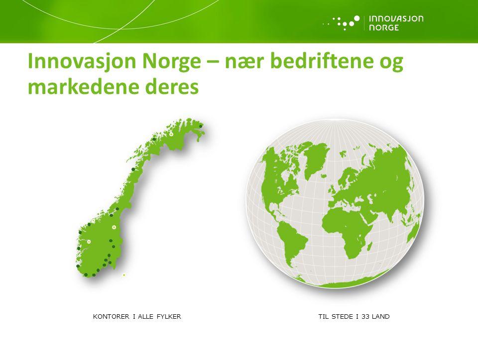 Innovasjon Norge – nær bedriftene og markedene deres KONTORER I ALLE FYLKER TIL STEDE I 33 LAND