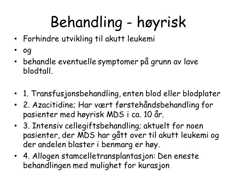 Behandling - høyrisk Forhindre utvikling til akutt leukemi og behandle eventuelle symptomer på grunn av lave blodtall. 1. Transfusjonsbehandling, ente
