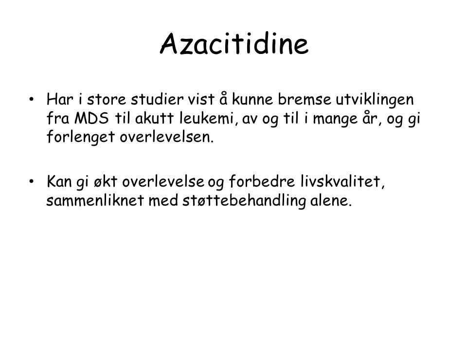 Azacitidine Har i store studier vist å kunne bremse utviklingen fra MDS til akutt leukemi, av og til i mange år, og gi forlenget overlevelsen. Kan gi