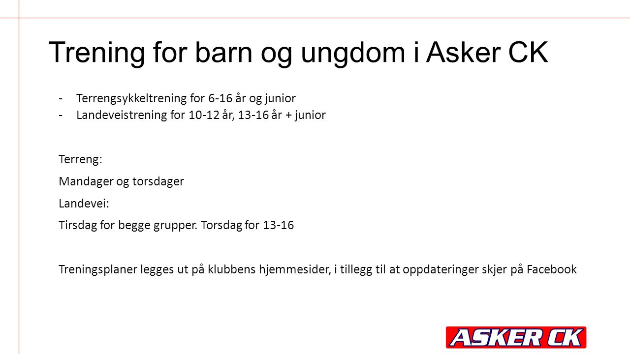 Trening for barn og ungdom i Asker CK -Terrengsykkeltrening for 6-16 år og junior -Landeveistrening for 10-12 år, 13-16 år + junior Terreng: Mandager
