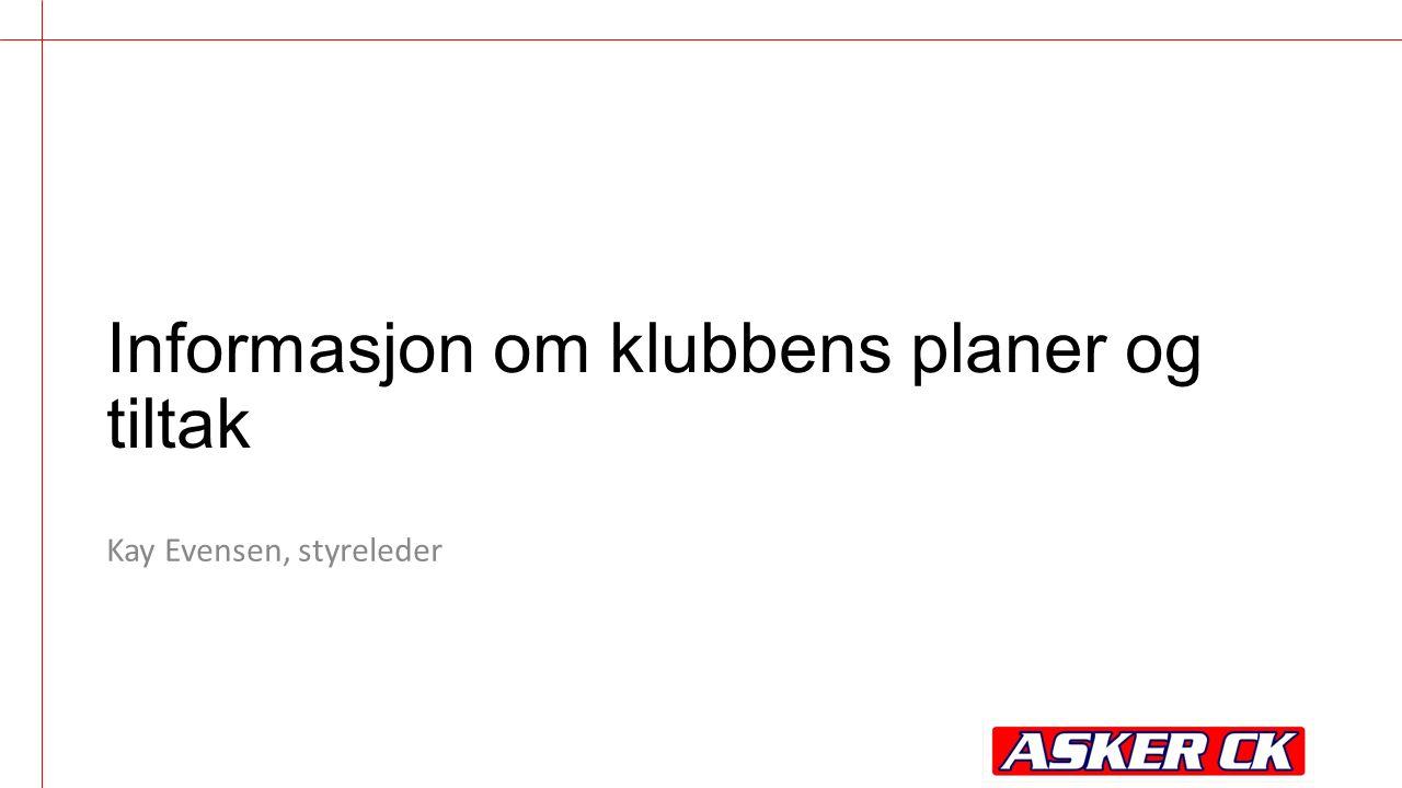 Informasjon om klubbens planer og tiltak Kay Evensen, styreleder