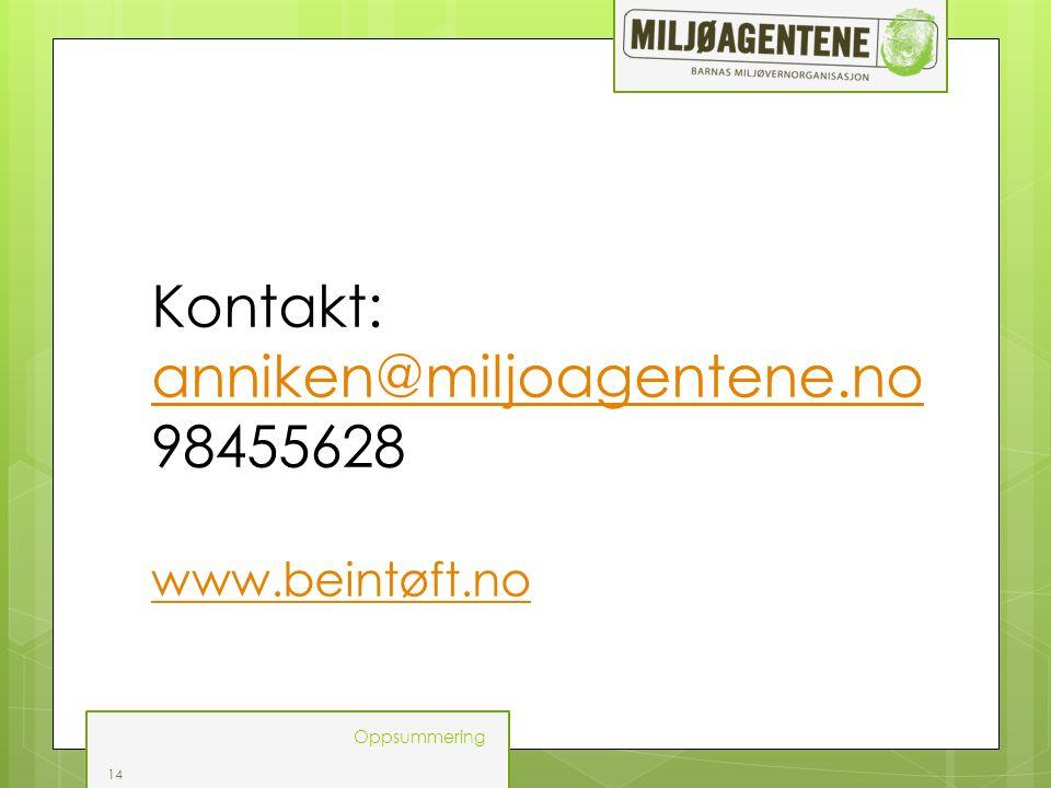 14 Oppsummering Kontakt: anniken@miljoagentene.no anniken@miljoagentene.no 98455628 www.beintøft.no