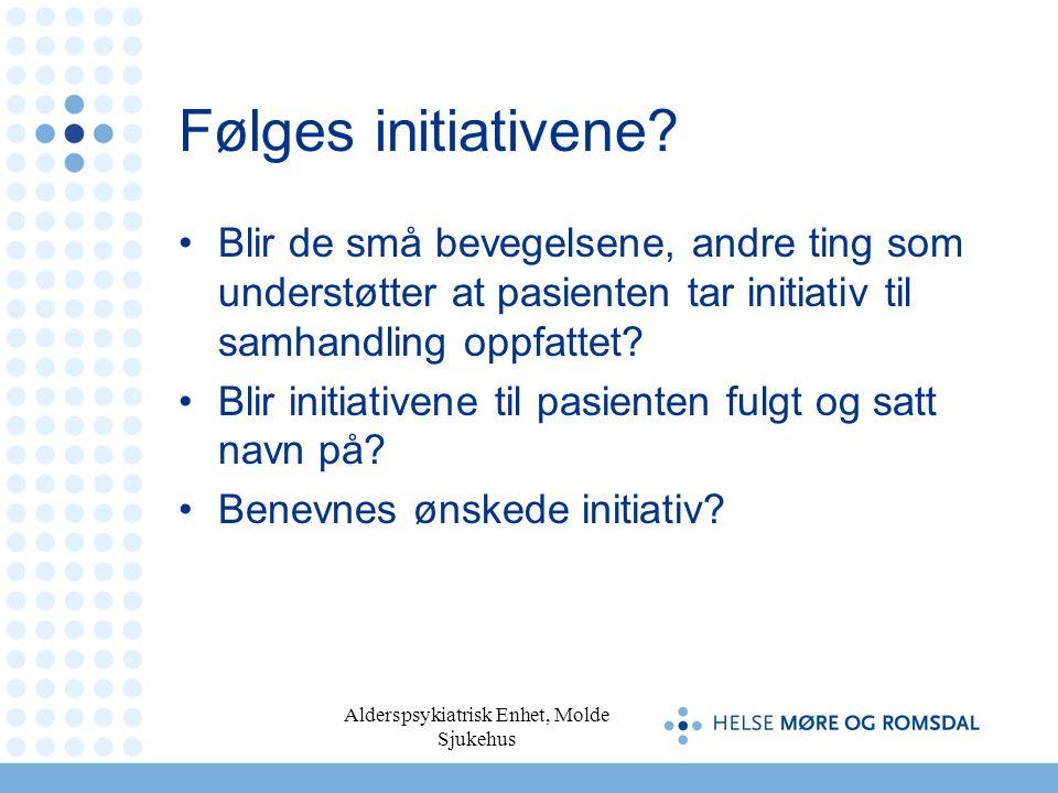Alderspsykiatrisk Enhet, Molde Sjukehus Følges initiativene? Blir de små bevegelsene, andre ting som understøtter at pasienten tar initiativ til samha