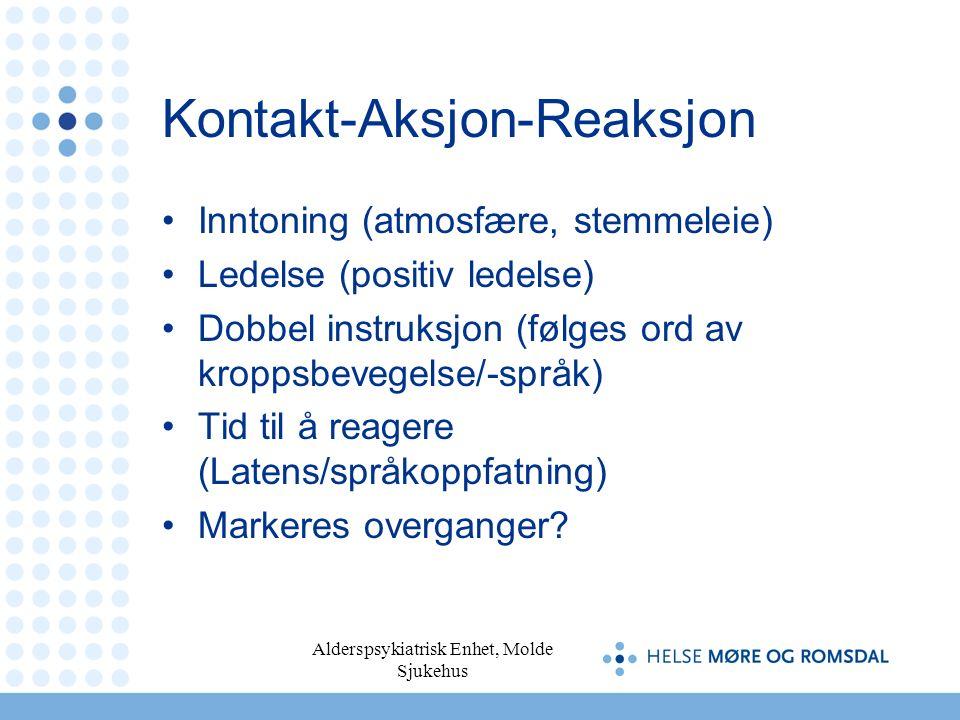 Alderspsykiatrisk Enhet, Molde Sjukehus Kontakt-Aksjon-Reaksjon Inntoning (atmosfære, stemmeleie) Ledelse (positiv ledelse) Dobbel instruksjon (følges