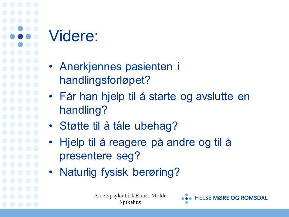Alderspsykiatrisk Enhet, Molde Sjukehus Videre: Anerkjennes pasienten i handlingsforløpet.