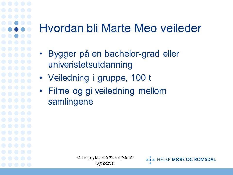 Alderspsykiatrisk Enhet, Molde Sjukehus Hvordan bli Marte Meo veileder Bygger på en bachelor-grad eller univeristetsutdanning Veiledning i gruppe, 100