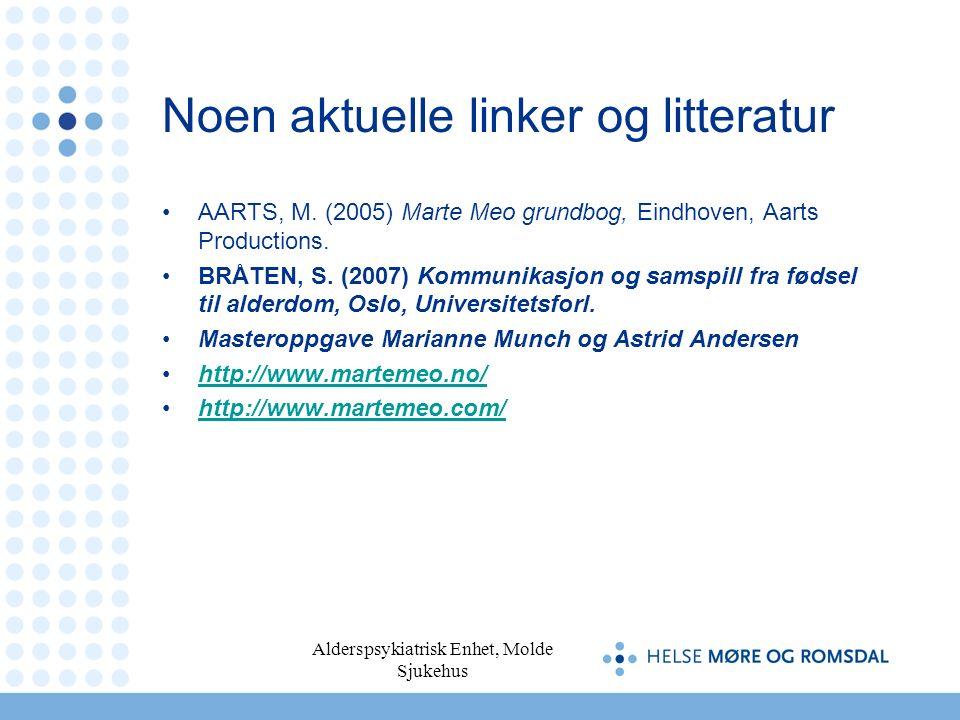 Alderspsykiatrisk Enhet, Molde Sjukehus Noen aktuelle linker og litteratur AARTS, M. (2005) Marte Meo grundbog, Eindhoven, Aarts Productions. BRÅTEN,