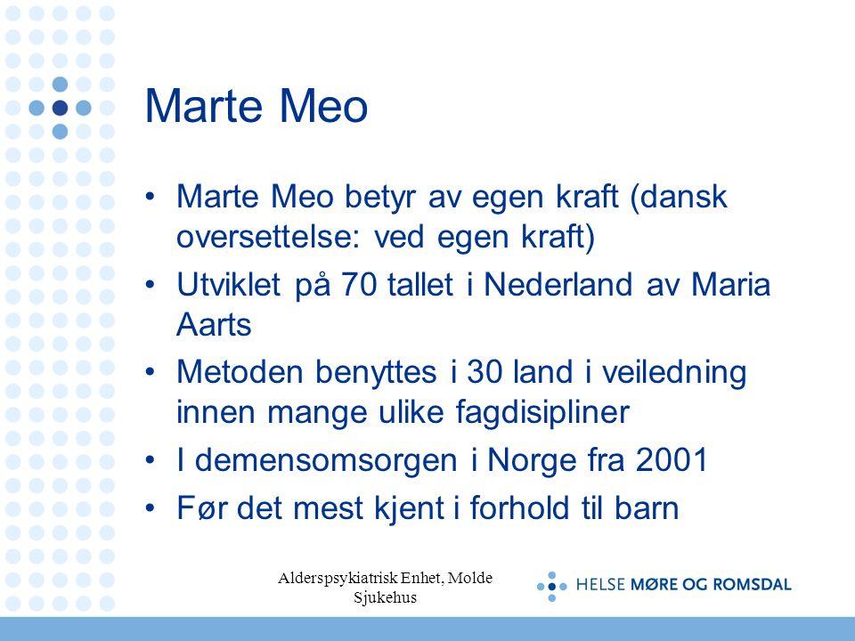 Alderspsykiatrisk Enhet, Molde Sjukehus Marte Meo Marte Meo betyr av egen kraft (dansk oversettelse: ved egen kraft) Utviklet på 70 tallet i Nederland