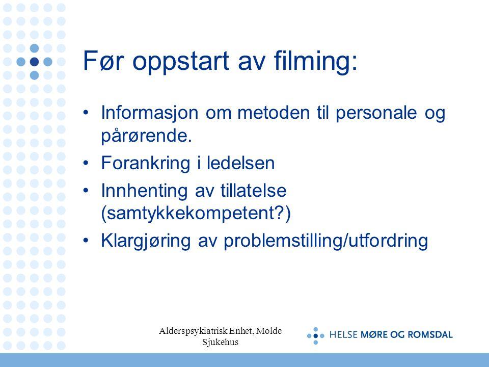Alderspsykiatrisk Enhet, Molde Sjukehus Før oppstart av filming: Informasjon om metoden til personale og pårørende. Forankring i ledelsen Innhenting a