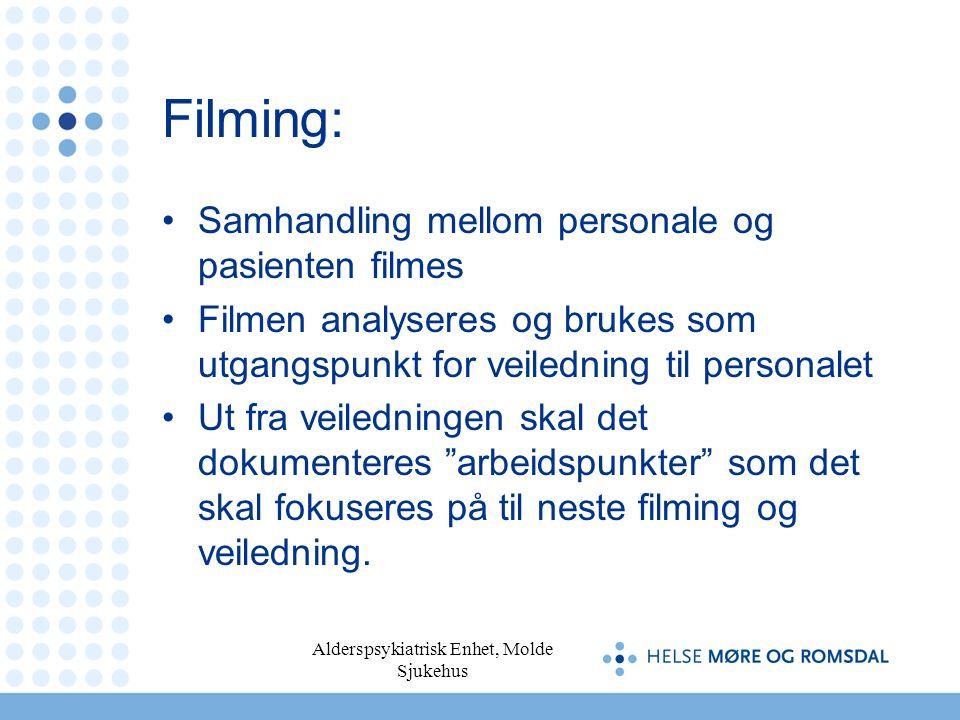 Alderspsykiatrisk Enhet, Molde Sjukehus Filming: Samhandling mellom personale og pasienten filmes Filmen analyseres og brukes som utgangspunkt for vei