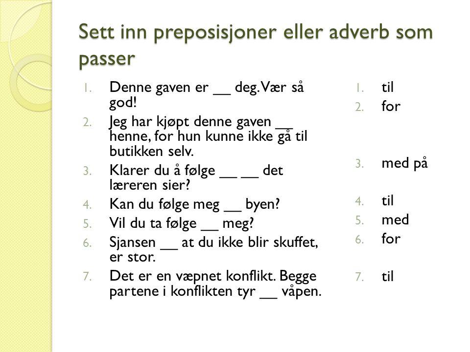 Sett inn preposisjoner eller adverb som passer 1. Denne gaven er __ deg.