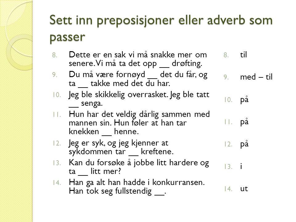 Sett inn preposisjoner eller adverb som passer 15.