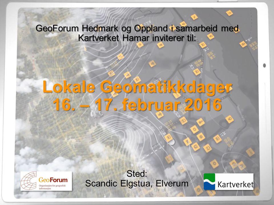 GeoForum Hedmark og Oppland i samarbeid med Kartverket Hamar inviterer til: Lokale Geomatikkdager 16.
