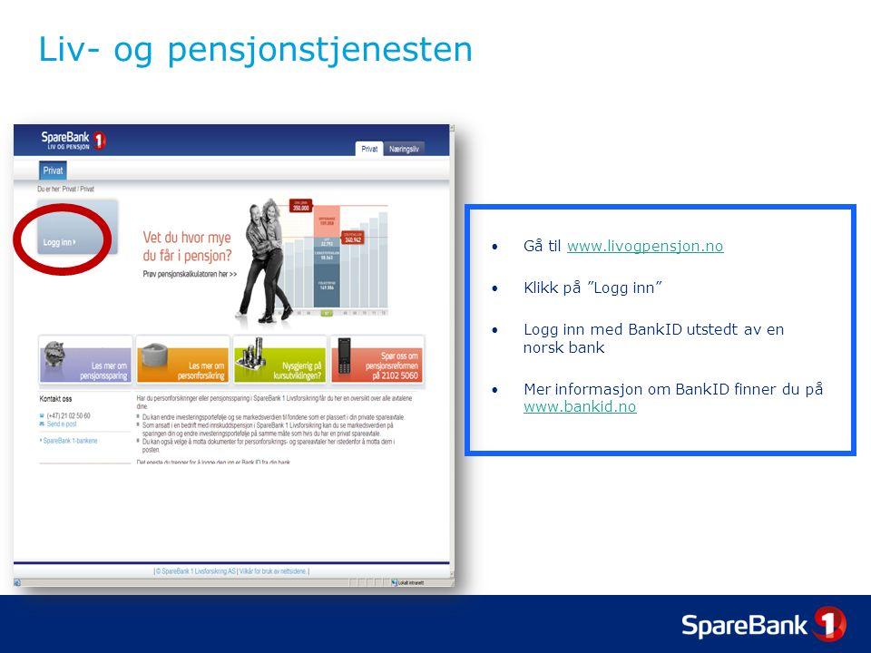 """Liv- og pensjonstjenesten Gå til www.livogpensjon.nowww.livogpensjon.no Klikk på """"Logg inn"""" Logg inn med BankID utstedt av en norsk bank Mer informasj"""
