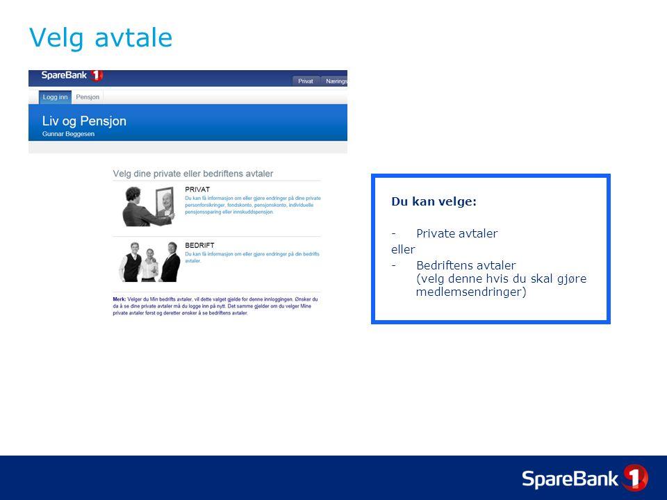 Velg avtale Du kan velge: -Private avtaler eller -Bedriftens avtaler (velg denne hvis du skal gjøre medlemsendringer)
