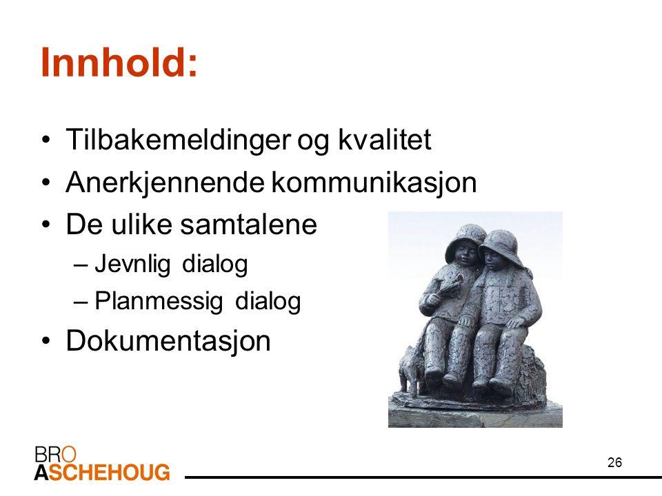 Innhold: Tilbakemeldinger og kvalitet Anerkjennende kommunikasjon De ulike samtalene –Jevnlig dialog –Planmessig dialog Dokumentasjon 26