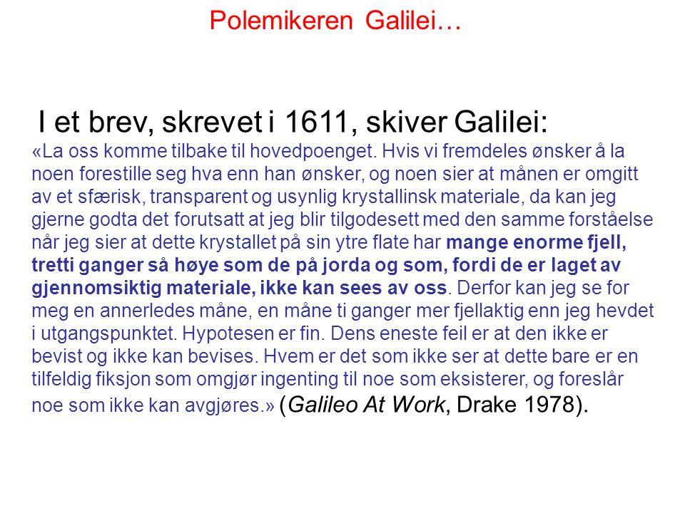 I et brev, skrevet i 1611, skiver Galilei: «La oss komme tilbake til hovedpoenget.