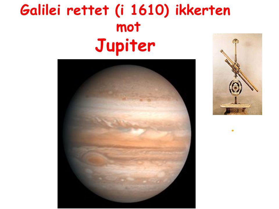 . Galilei rettet (i 1610) ikkerten mot Jupiter