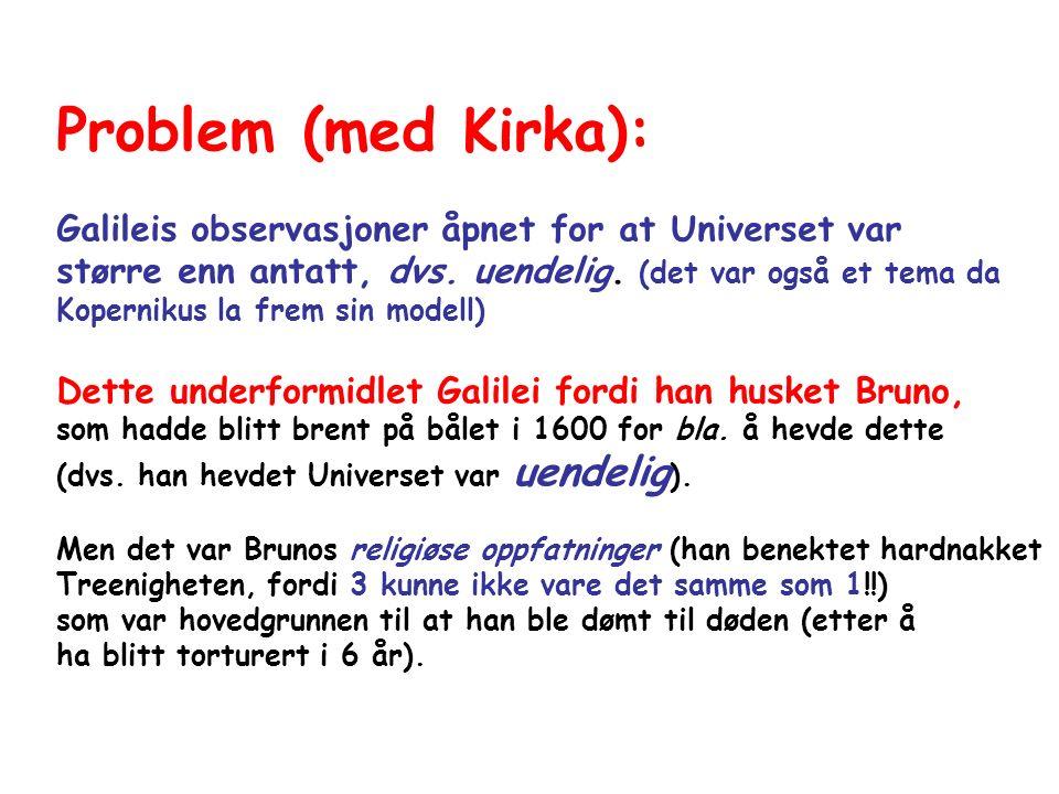 Problem (med Kirka): Galileis observasjoner åpnet for at Universet var større enn antatt, dvs.