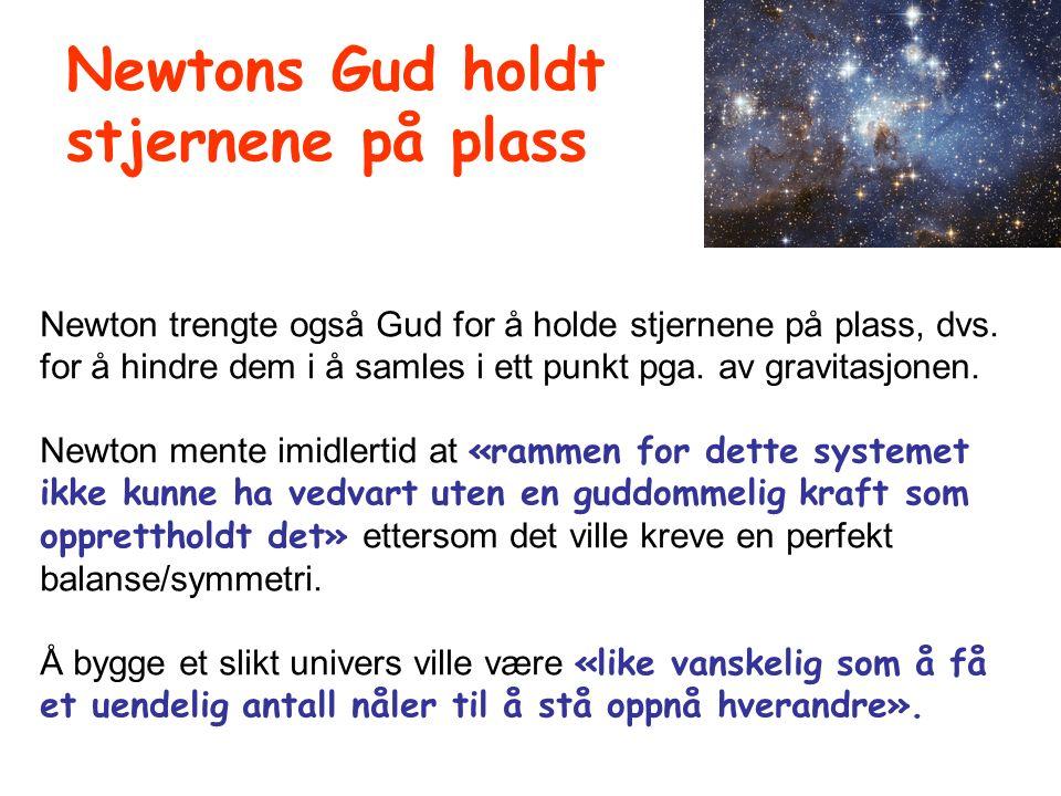 Newton trengte også Gud for å holde stjernene på plass, dvs.