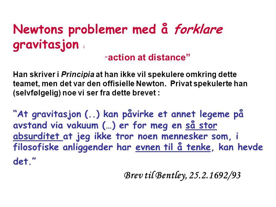 Newtons problemer med å forklare gravitasjon i action at distance Han skriver i Principia at han ikke vil spekulere omkring dette teamet, men det var den offisielle Newton.