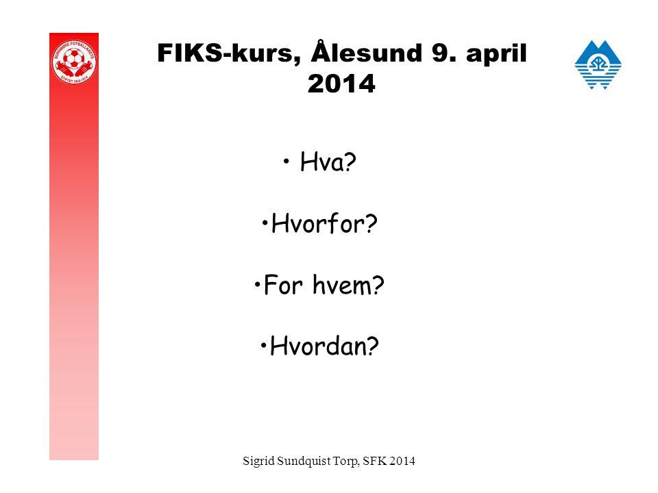 FIKS-kurs, Ålesund 9. april 2014 Hva Hvorfor For hvem Hvordan Sigrid Sundquist Torp, SFK 2014