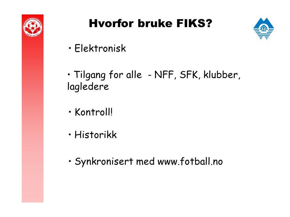 Hvorfor bruke FIKS. Elektronisk Tilgang for alle - NFF, SFK, klubber, lagledere Kontroll.