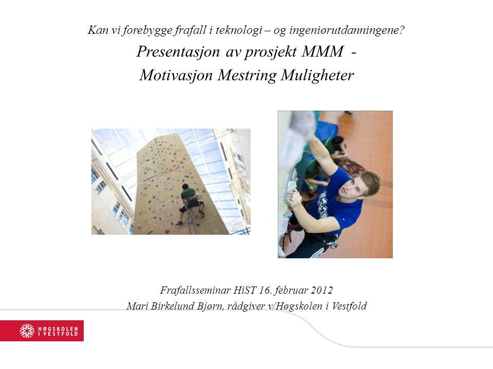 Kan vi forebygge frafall i teknologi – og ingeniørutdanningene? Presentasjon av prosjekt MMM - Motivasjon Mestring Muligheter Frafallsseminar HiST 16.