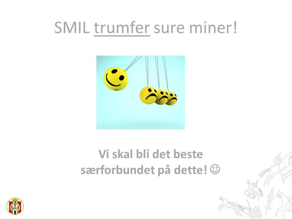 SMIL trumfer sure miner! Vi skal bli det beste særforbundet på dette!