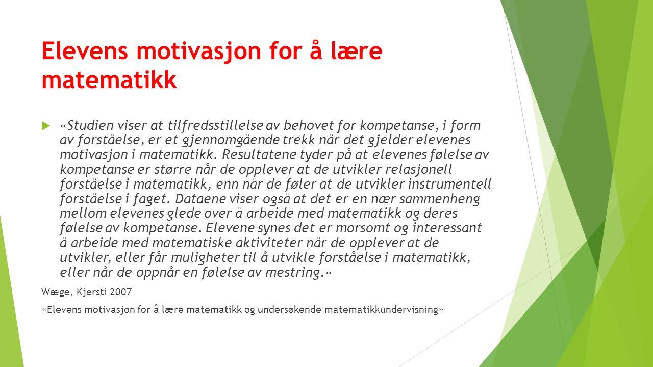 Elevens motivasjon for å lære matematikk  «Studien viser at tilfredsstillelse av behovet for kompetanse, i form av forståelse, er et gjennomgående trekk når det gjelder elevenes motivasjon i matematikk.