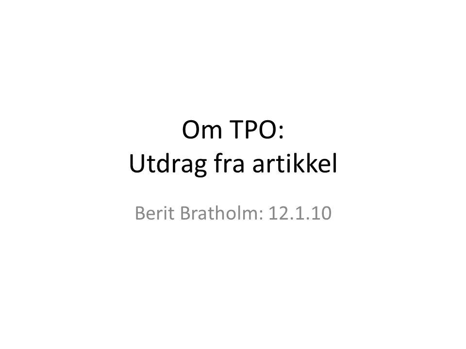Om TPO: Utdrag fra artikkel Berit Bratholm: 12.1.10