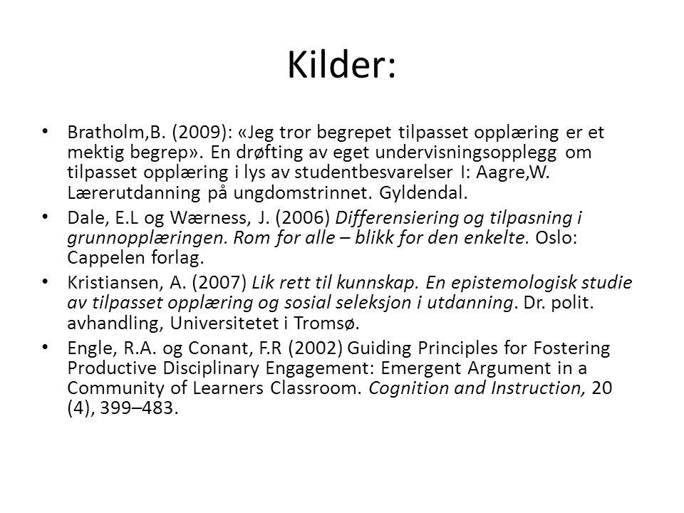 Kilder: Bratholm,B. (2009): «Jeg tror begrepet tilpasset opplæring er et mektig begrep».