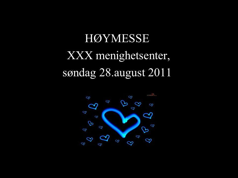 HØYMESSE XXX menighetsenter, søndag 28.august 2011
