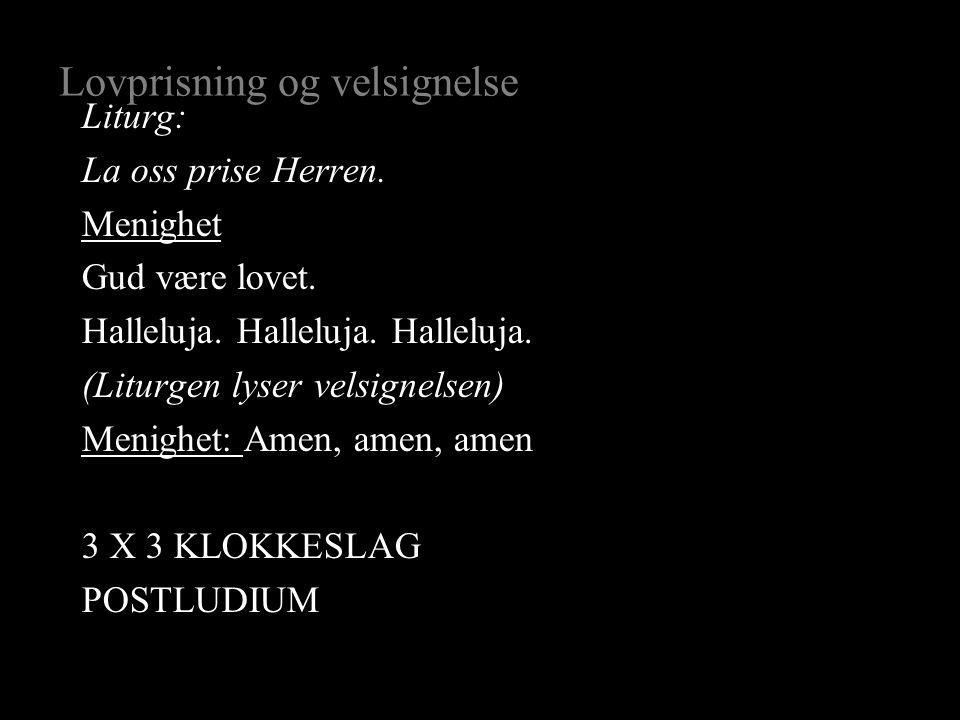 Lovprisning og velsignelse Liturg: La oss prise Herren.