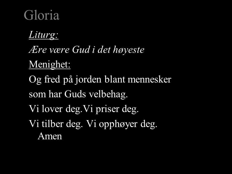 Gloria Liturg: Ære være Gud i det høyeste Menighet: Og fred på jorden blant mennesker som har Guds velbehag.