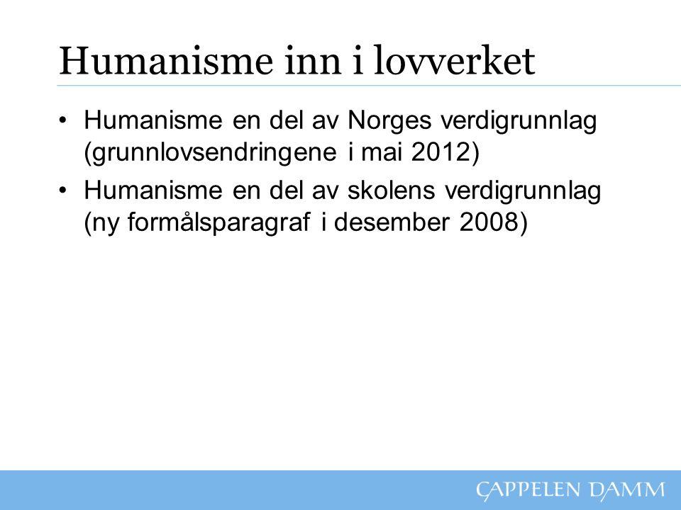 Humanisme inn i lovverket Humanisme en del av Norges verdigrunnlag (grunnlovsendringene i mai 2012) Humanisme en del av skolens verdigrunnlag (ny form