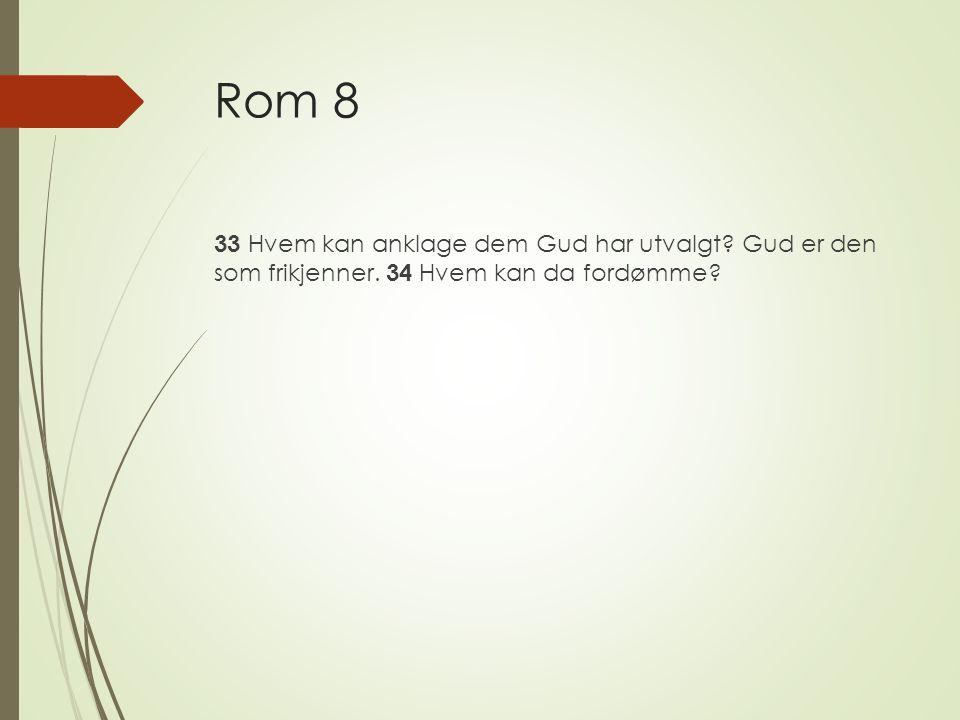 Rom 8 33 Hvem kan anklage dem Gud har utvalgt Gud er den som frikjenner. 34 Hvem kan da fordømme