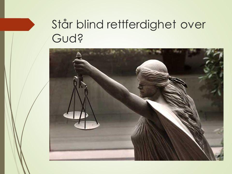 Står blind rettferdighet over Gud