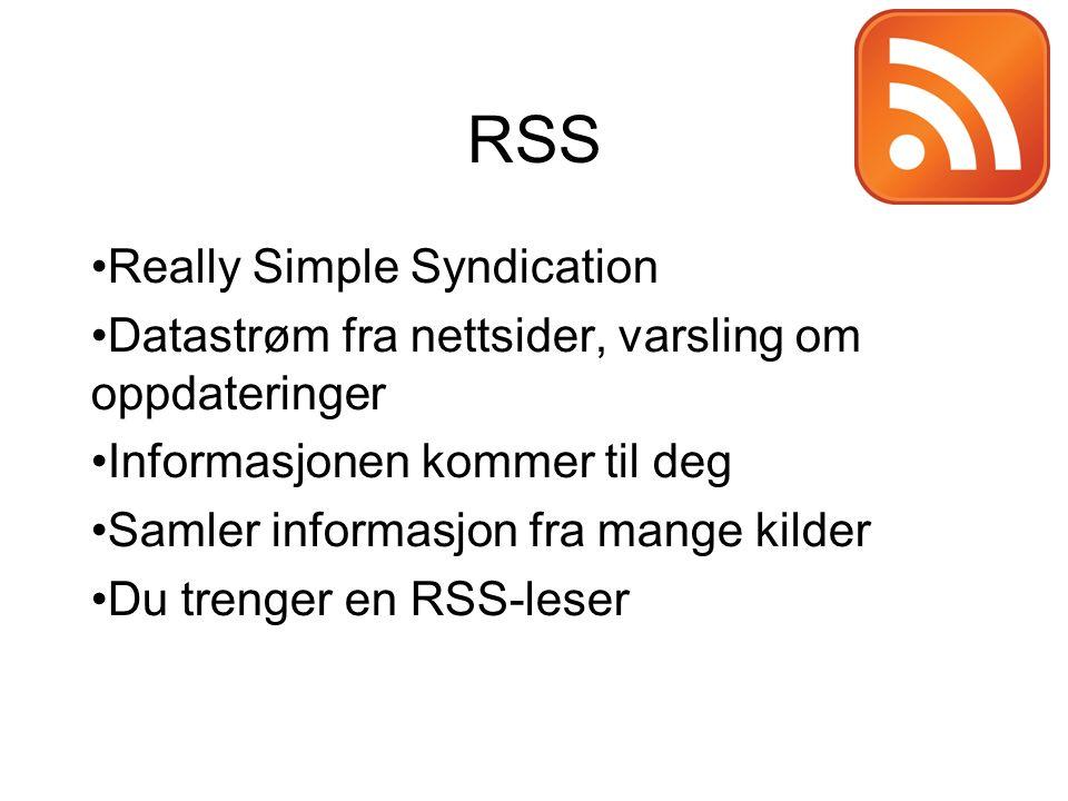 RSS Really Simple Syndication Datastrøm fra nettsider, varsling om oppdateringer Informasjonen kommer til deg Samler informasjon fra mange kilder Du trenger en RSS-leser