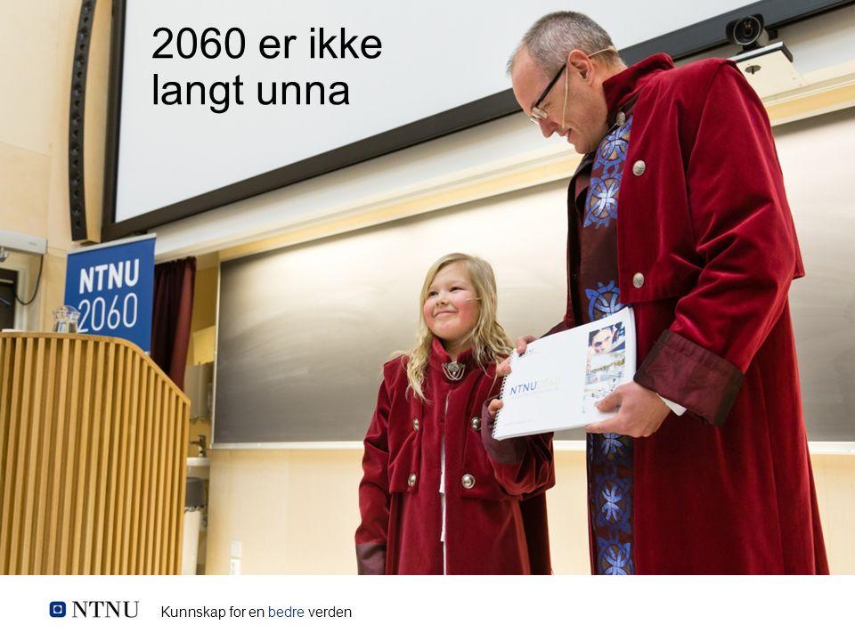 Kunnskap for en bedre verden 2060 er ikke langt unna