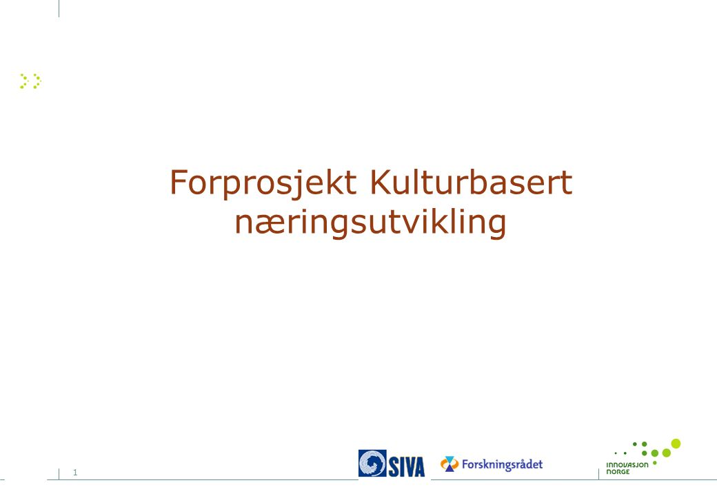 2 Agenda 1.Om kulturbasert næringsutvikling i IN, NFR og SIVA 2.