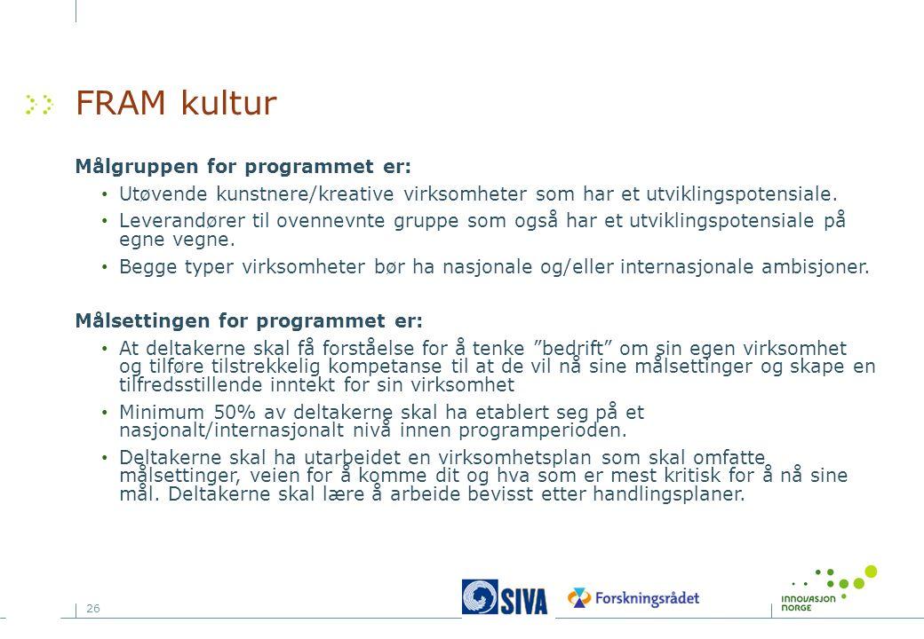 26 FRAM kultur Målgruppen for programmet er: Utøvende kunstnere/kreative virksomheter som har et utviklingspotensiale.