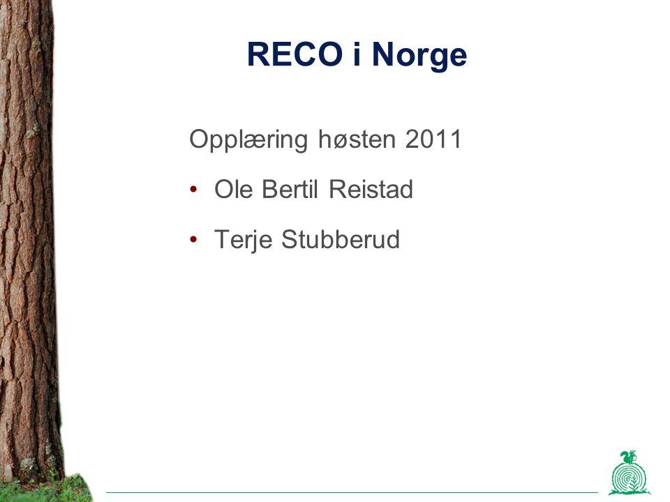 RECO i Norge Opplæring høsten 2011 Ole Bertil Reistad Terje Stubberud