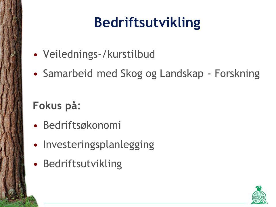 Bedriftsutvikling Veilednings-/kurstilbud Samarbeid med Skog og Landskap - Forskning Fokus på: Bedriftsøkonomi Investeringsplanlegging Bedriftsutvikling