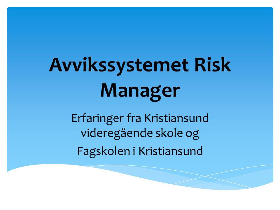Avvikssystemet Risk Manager Erfaringer fra Kristiansund videregående skole og Fagskolen i Kristiansund
