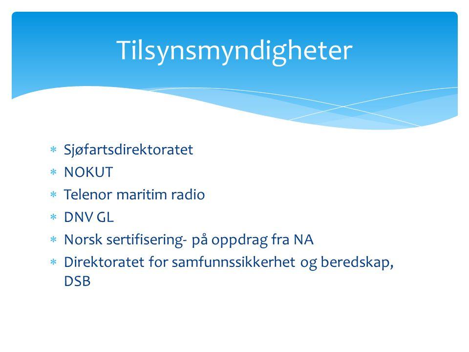  Sjøfartsdirektoratet  NOKUT  Telenor maritim radio  DNV GL  Norsk sertifisering- på oppdrag fra NA  Direktoratet for samfunnssikkerhet og beredskap, DSB Tilsynsmyndigheter